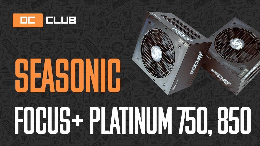 Обзор пары блоков питания SeaSonic Focus Plus Platinum мощностью 750 Вт и 850 Вт. Теперь качество оправдано