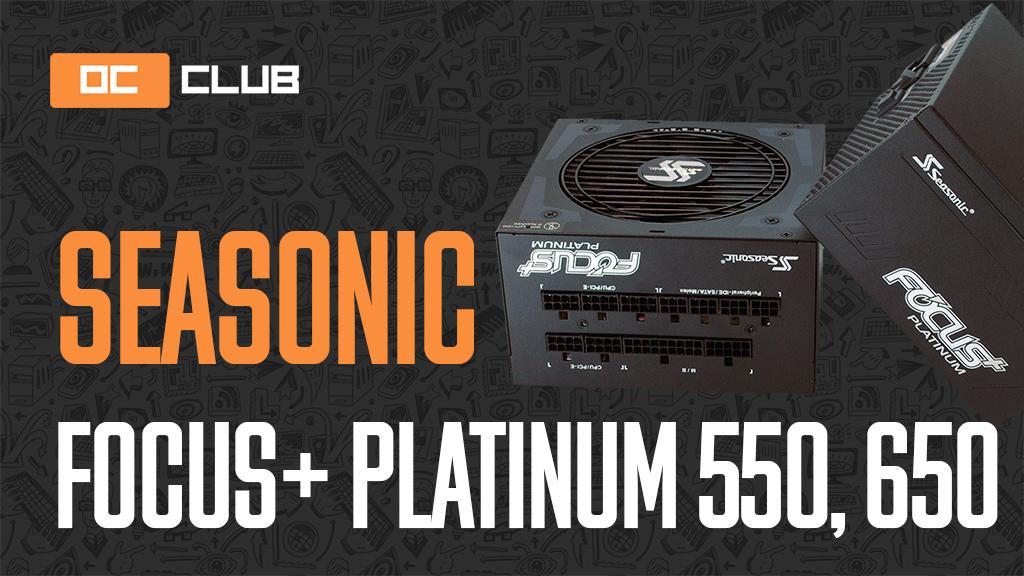 Обзор двух блоков питания SeaSonic Focus Plus Platinum на 550 Вт и 650 Вт. Феномен избыточного качества