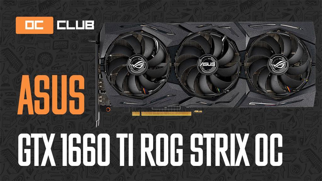 ASUS GeForce GTX 1660 Ti ROG Strix OC: обзор. 1660 Ti, которая рождена быть 2080 Ti