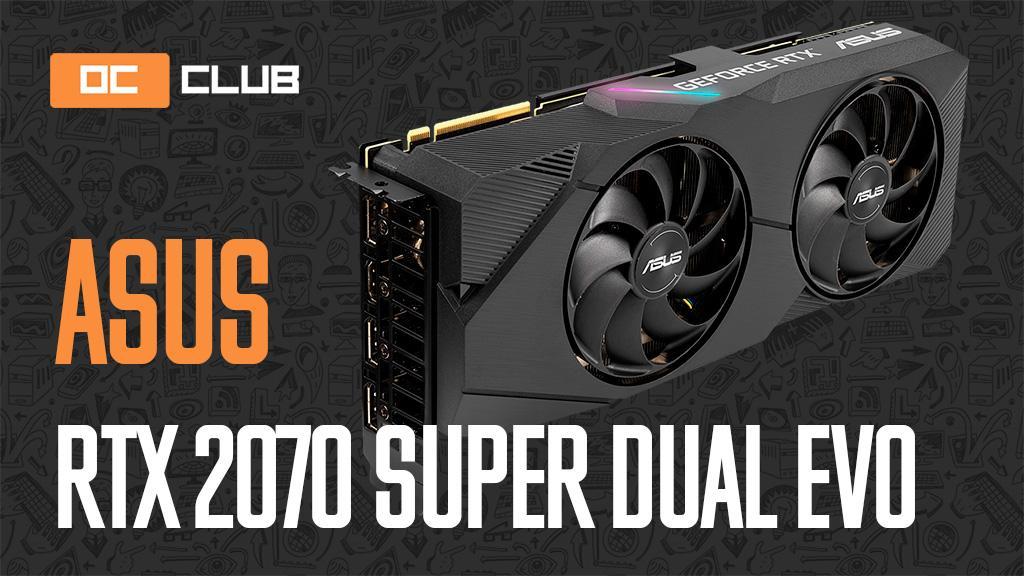 ASUS GeForce RTX 2070 Super Dual Evo: обзор. Добротная видеокарта без излишеств