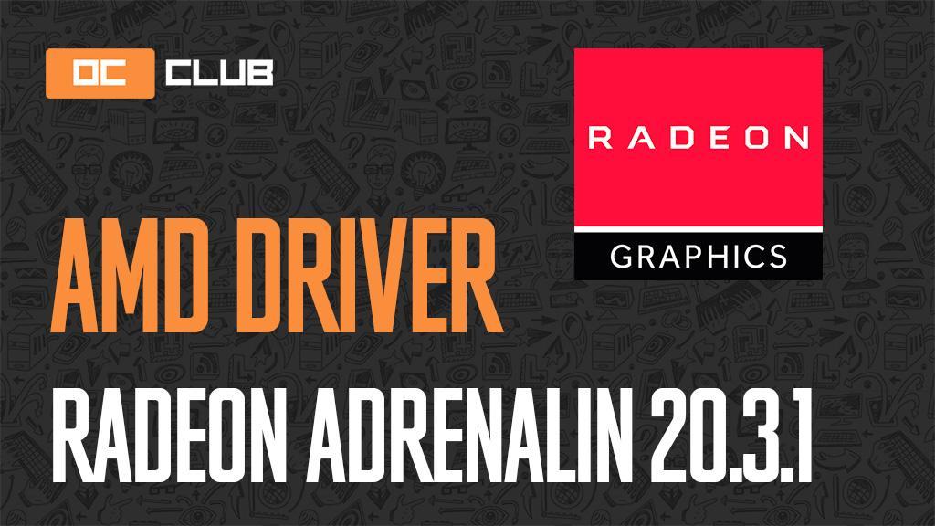 Драйвер AMD Radeon Adrenalin 2020 Edition обновлен (20.3.1)
