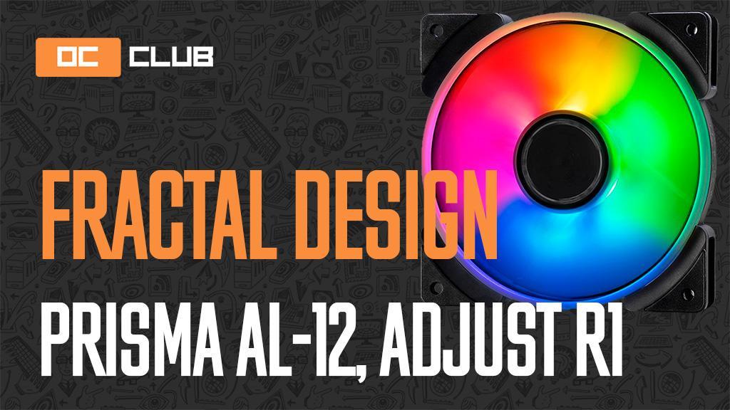 Fractal Design Prisma AL-12 PWM и Adjust R1: обзор. С ARGB-присыпкой