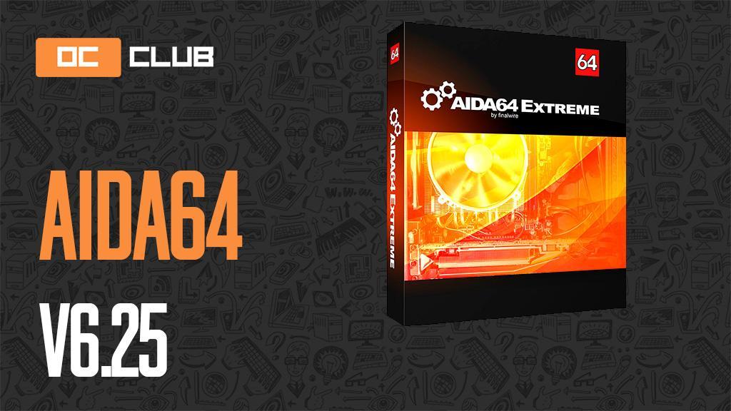 AIDA64 v6.25 доступна для загрузки