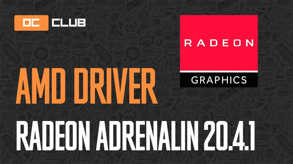 Драйвер AMD Radeon Adrenalin 2020 Edition обновлен (20.4.1)