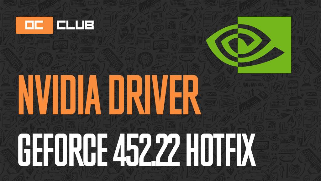 Драйвер NVIDIA GeForce обновлен (452.22 hotfix)