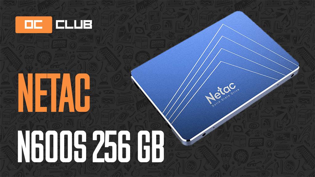 Netac N600S 256 ГБ: обзор. Изучаем SSD самого бюджетного класса