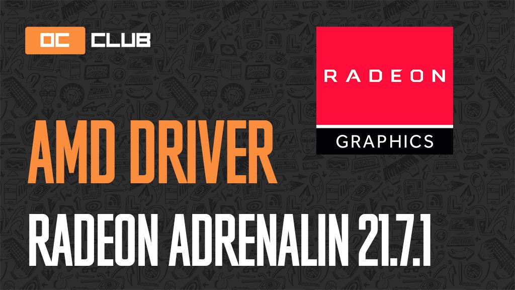 Драйвер AMD Radeon Adrenalin Edition обновлен (21.7.1)