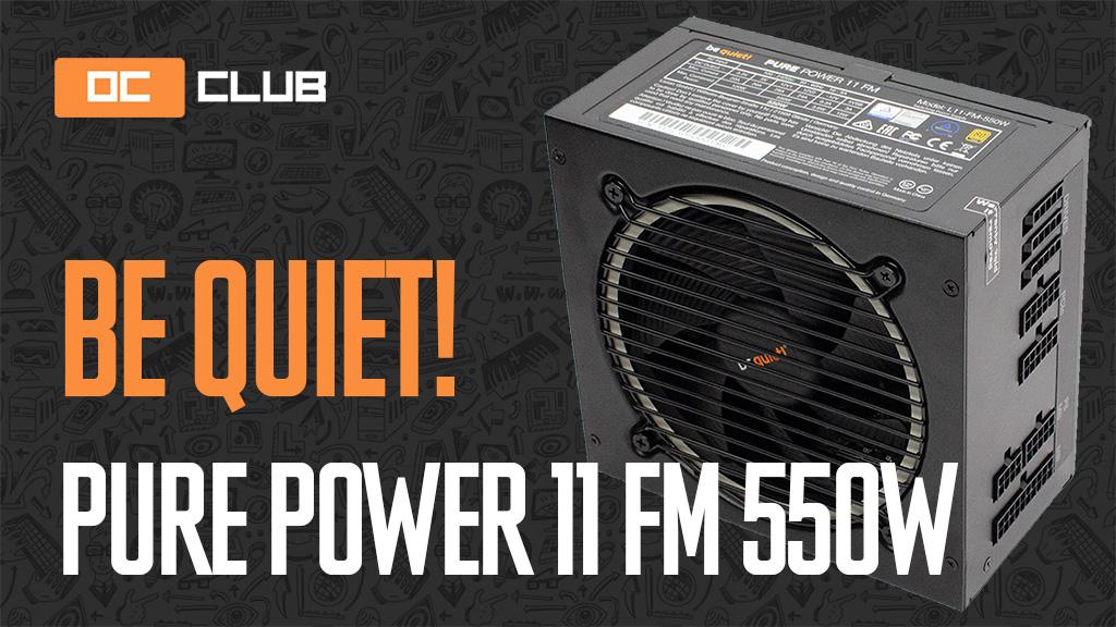 Be Quiet! Pure Power 11 FM 550 Вт: обзор. Когда больше Platinum, чем Gold