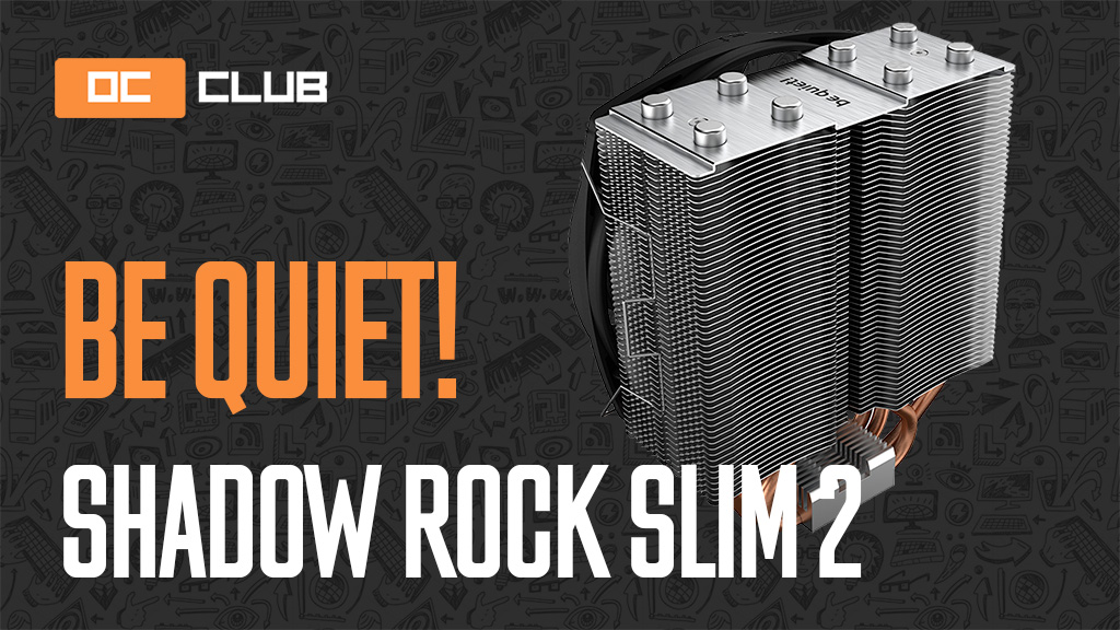 Be Quiet! Shadow Rock Slim 2: обзор. И полечили, и покалечили
